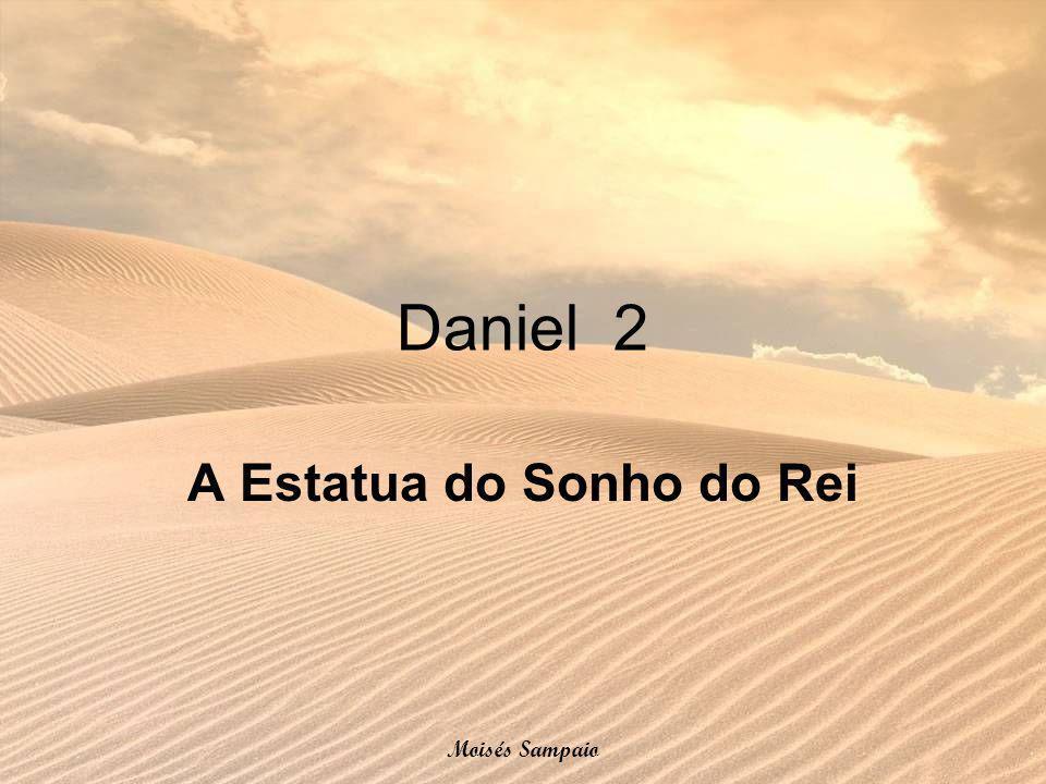 Daniel 2 A Estatua do Sonho do Rei Moisés Sampaio