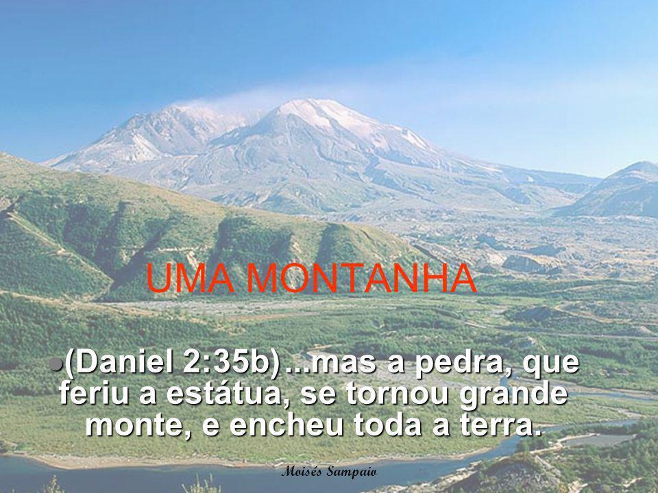 UMA MONTANHA (Daniel 2:35b)...mas a pedra, que feriu a estátua, se tornou grande monte, e encheu toda a terra. (Daniel 2:35b)...mas a pedra, que feriu