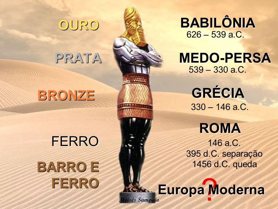 ? PRATA OURO BRONZE FERRO BARRO E FERRO BABILÔNIA MEDO-PERSA GRÉCIA 626 – 539 a.C. 539 – 330 a.C. ROMA 330 – 146 a.C. 146 a.C. 395 d.C. separação 1456