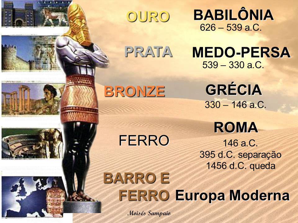 BABILÔNIA MEDO-PERSA GRÉCIA 626 – 539 a.C. 539 – 330 a.C. ROMA 330 – 146 a.C. 146 a.C. 395 d.C. separação 1456 d.C. queda Europa Moderna PRATA OURO BR