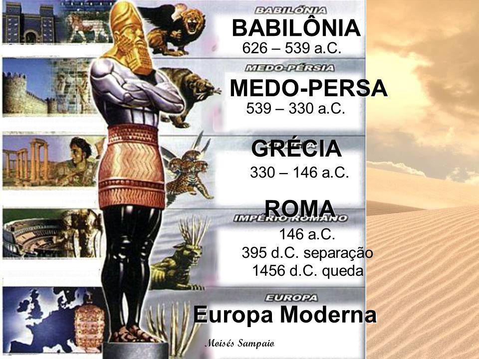 BABILÔNIA MEDO-PERSA GRÉCIA 626 – 539 a.C. 539 – 330 a.C. ROMA 330 – 146 a.C. 146 a.C. 395 d.C. separação 1456 d.C. queda Europa Moderna Moisés Sampai