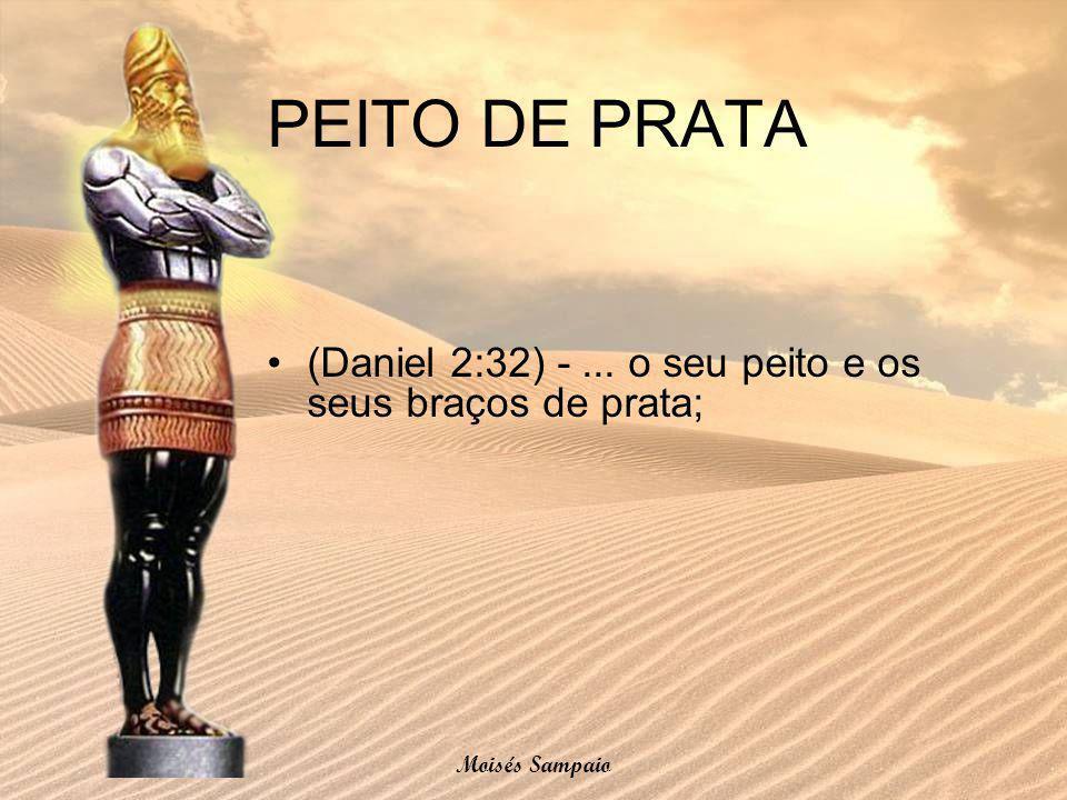 PEITO DE PRATA (Daniel 2:32) -... o seu peito e os seus braços de prata; Moisés Sampaio