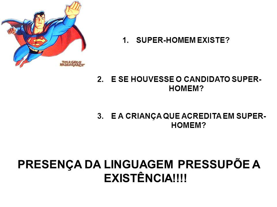 1.SUPER-HOMEM EXISTE. 2.E SE HOUVESSE O CANDIDATO SUPER- HOMEM.