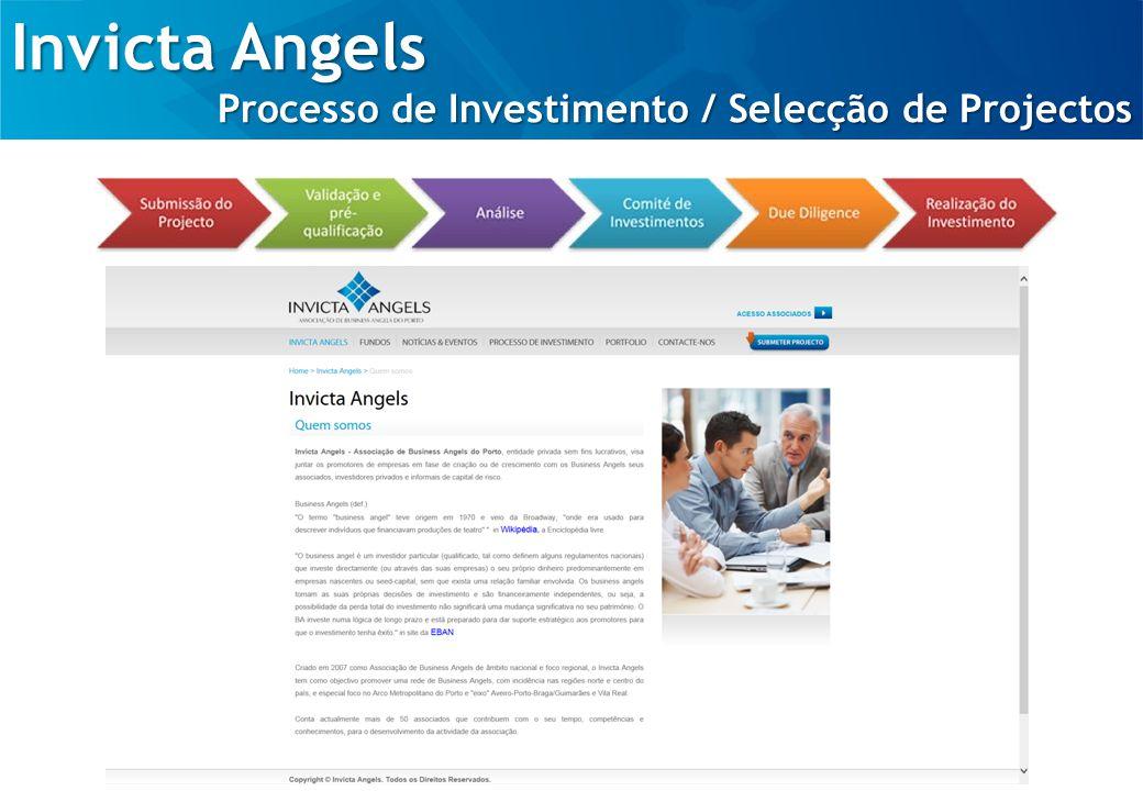 Invicta Angels Processo de Investimento / Selecção de Projectos Empreendedores e Equipa de Gestão: Experiência e conhecimentos técnicos; Capacidade de gestão; Perfil Empreendedor; Equipa coesa, complementar e equilibrada; Comprometimento.