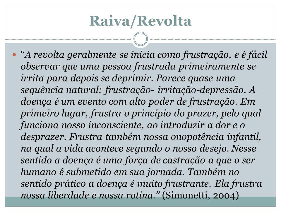"""Raiva/Revolta """"A revolta geralmente se inicia como frustração, e é fácil observar que uma pessoa frustrada primeiramente se irrita para depois se depr"""