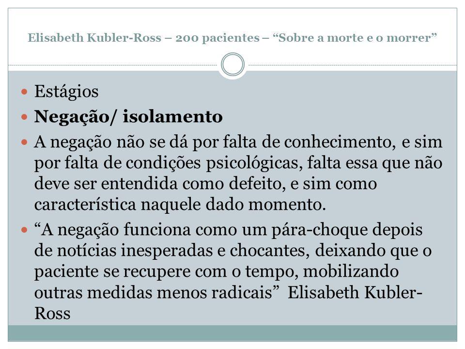 """Elisabeth Kubler-Ross – 200 pacientes – """"Sobre a morte e o morrer"""" Estágios Negação/ isolamento A negação não se dá por falta de conhecimento, e sim p"""
