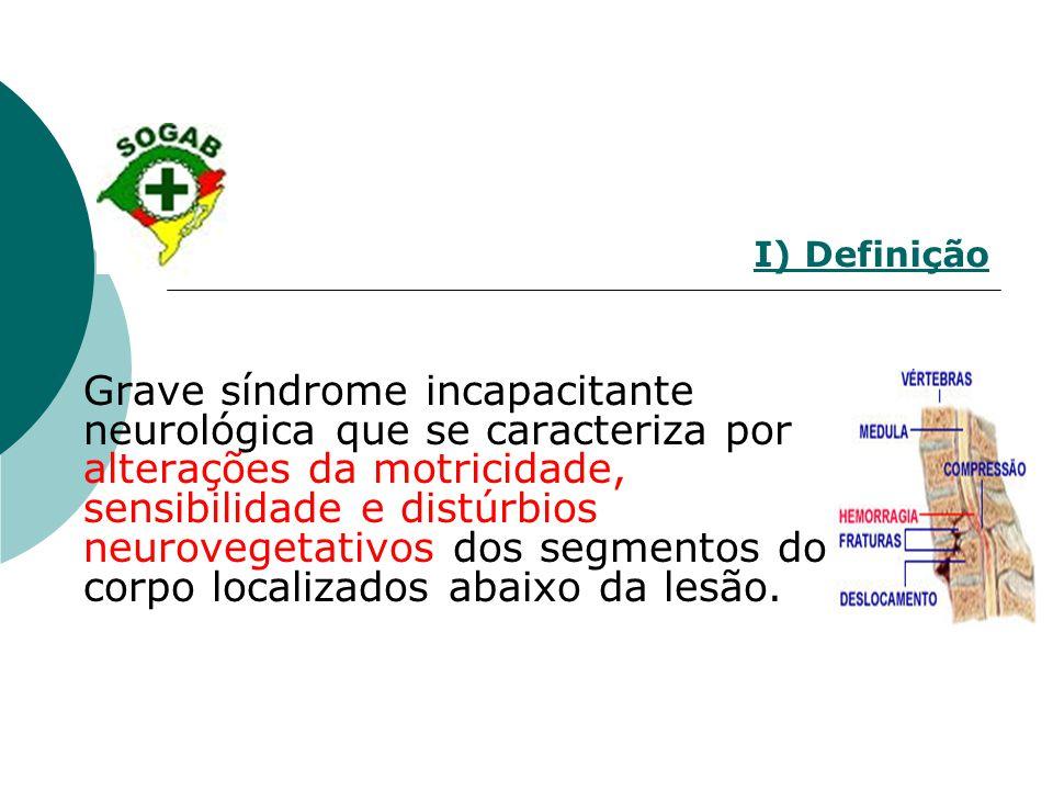 I) Definição Grave síndrome incapacitante neurológica que se caracteriza por alterações da motricidade, sensibilidade e distúrbios neurovegetativos do
