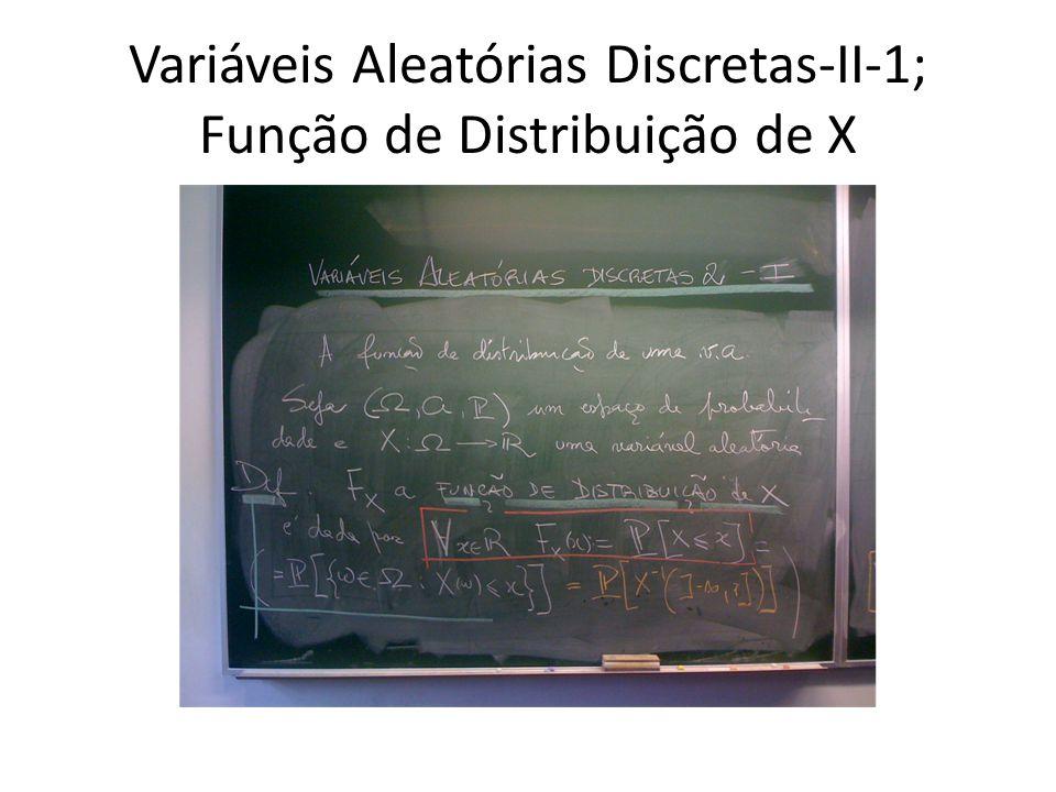 Variáveis Aleatórias Discretas-II-2; Propriedades da F. de D. de X