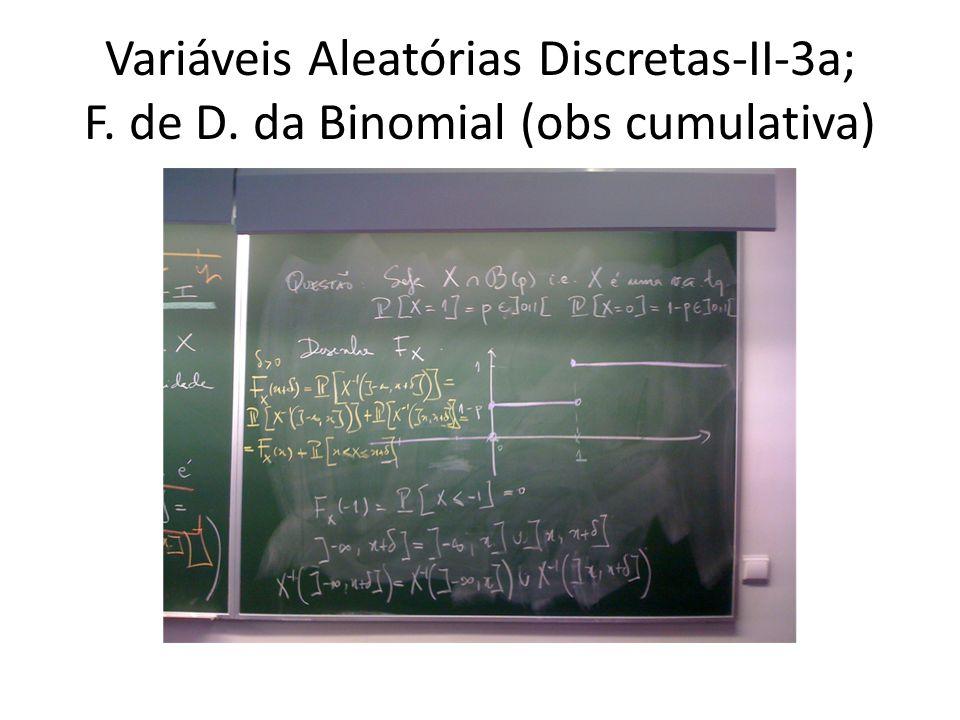 Variáveis Aleatórias Discretas-II-3a; F. de D. da Binomial (obs cumulativa)