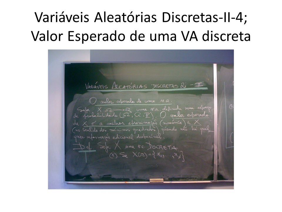 Variáveis Aleatórias Discretas-II-5; Valor Esperado de uma VA discreta
