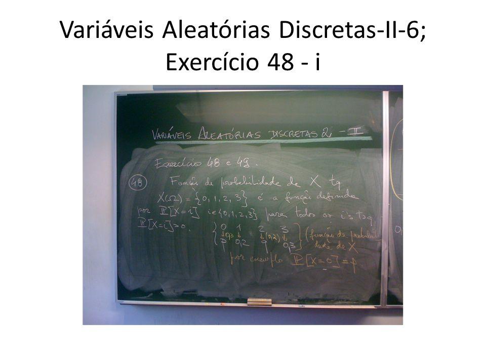 Variáveis Aleatórias Discretas-II-6; Exercício 48 - i