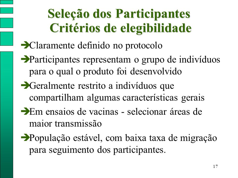 17 Seleção dos Participantes Critérios de elegibilidade  Claramente definido no protocolo  Participantes representam o grupo de indivíduos para o qu
