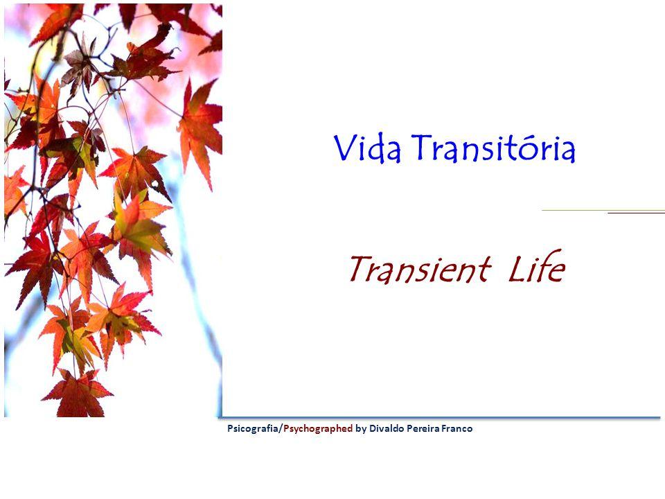 Vida Transitória Transient Life Psicografia/Psychographed by Divaldo Pereira Franco