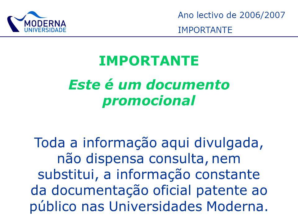 Ano lectivo de 2006/2007 IMPORTANTE Este é um documento promocional Toda a informação aqui divulgada, não dispensa consulta, nem substitui, a informaç