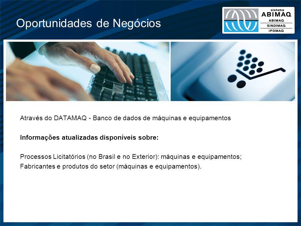 Oportunidades de Negócios Através do DATAMAQ - Banco de dados de máquinas e equipamentos Informações atualizadas disponíveis sobre: Processos Licitató