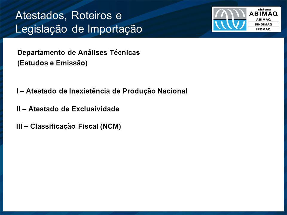 Atestados, Roteiros e Legislação de Importação Departamento de Análises Técnicas (Estudos e Emissão) I – Atestado de Inexistência de Produção Nacional