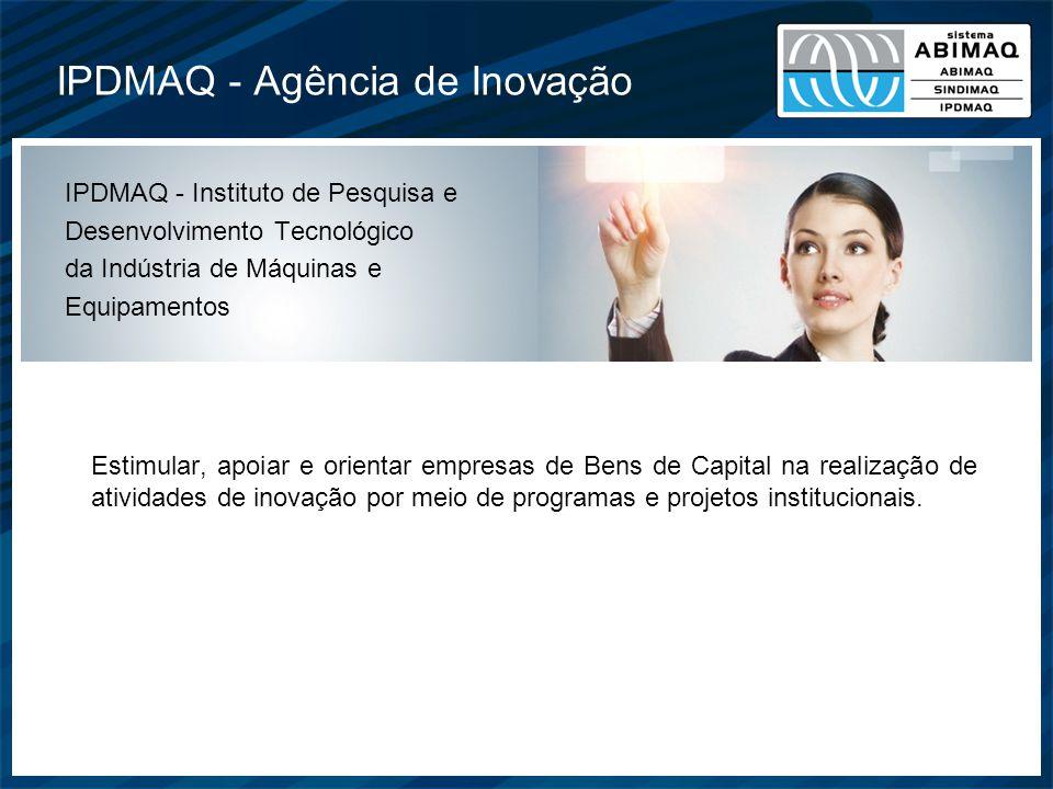IPDMAQ - Agência de Inovação Estimular, apoiar e orientar empresas de Bens de Capital na realização de atividades de inovação por meio de programas e