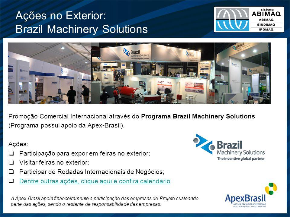 Ações no Exterior: Brazil Machinery Solutions Promoção Comercial Internacional através do Programa Brazil Machinery Solutions (Programa possui apoio d