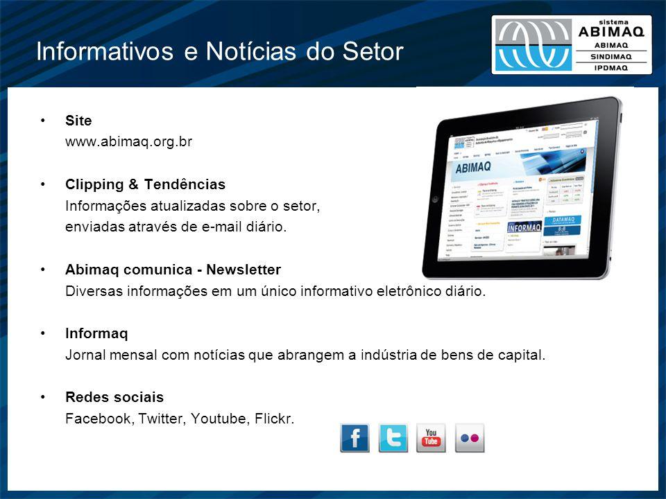 Informativos e Notícias do Setor Site www.abimaq.org.br Clipping & Tendências Informações atualizadas sobre o setor, enviadas através de e-mail diário