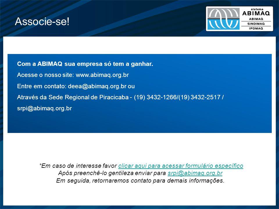 Associe-se! Com a ABIMAQ sua empresa só tem a ganhar. Acesse o nosso site: www.abimaq.org.br Entre em contato: deea@abimaq.org.br ou Através da Sede R