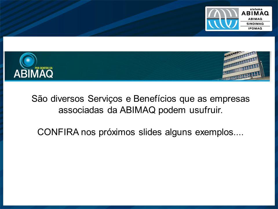 São diversos Serviços e Benefícios que as empresas associadas da ABIMAQ podem usufruir. CONFIRA nos próximos slides alguns exemplos....