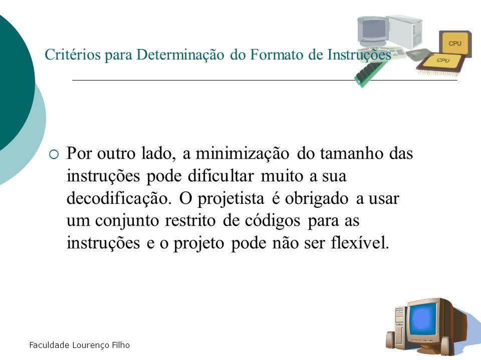 Faculdade Lourenço Filho  Por outro lado, a minimização do tamanho das instruções pode dificultar muito a sua decodificação. O projetista é obrigado