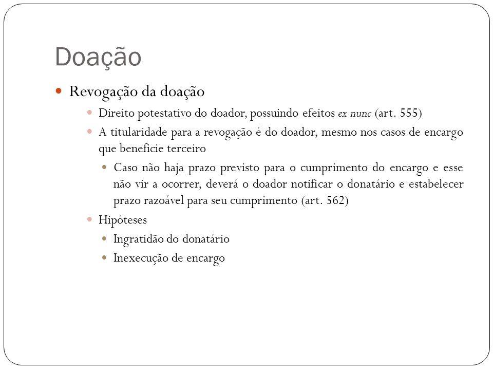 Doação Revogação da doação Direito potestativo do doador, possuindo efeitos ex nunc (art. 555) A titularidade para a revogação é do doador, mesmo nos