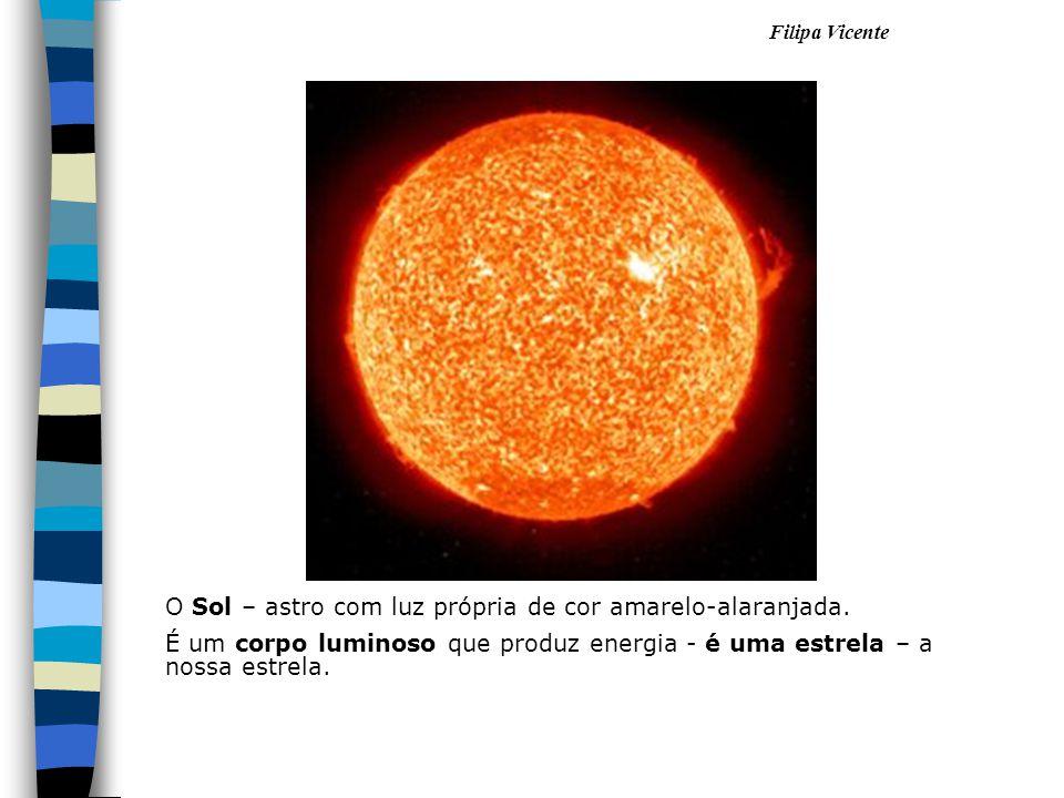 O Sol – astro com luz própria de cor amarelo-alaranjada. É um corpo luminoso que produz energia - é uma estrela – a nossa estrela.