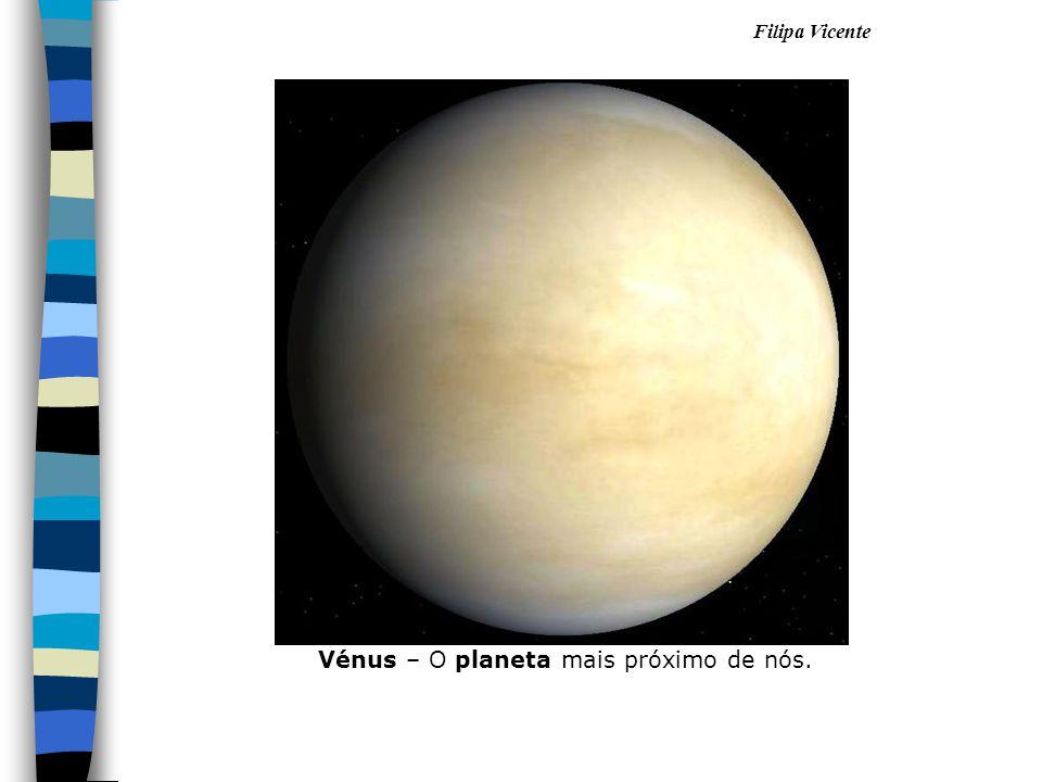 Filipa Vicente Vénus – O planeta mais próximo de nós.