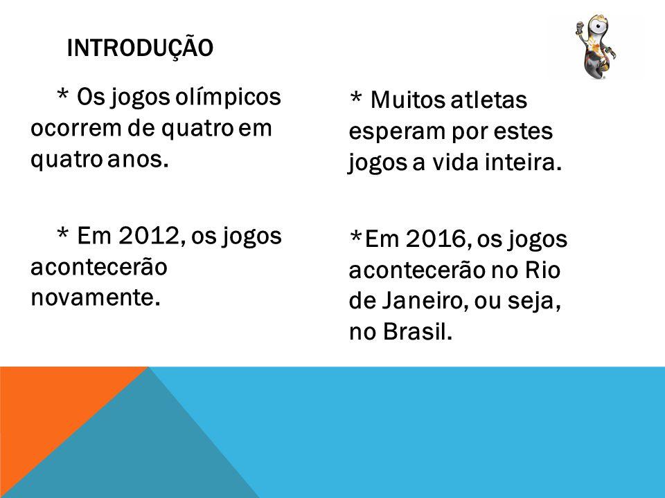 * Os jogos olímpicos ocorrem de quatro em quatro anos. * Em 2012, os jogos acontecerão novamente. * Muitos atletas esperam por estes jogos a vida inte