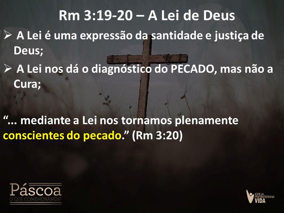 """Rm 3:19-20 – A Lei de Deus  A Lei é uma expressão da santidade e justiça de Deus;  A Lei nos dá o diagnóstico do PECADO, mas não a Cura; """"... median"""