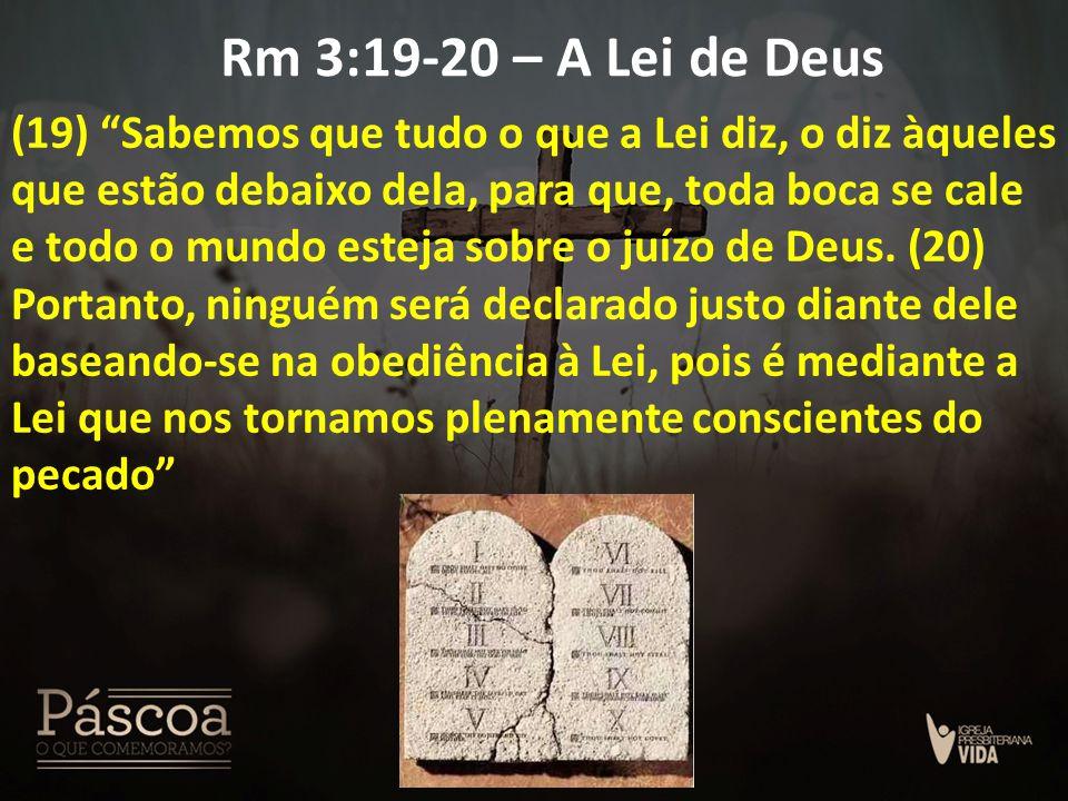 """Rm 3:19-20 – A Lei de Deus (19) """"Sabemos que tudo o que a Lei diz, o diz àqueles que estão debaixo dela, para que, toda boca se cale e todo o mundo es"""