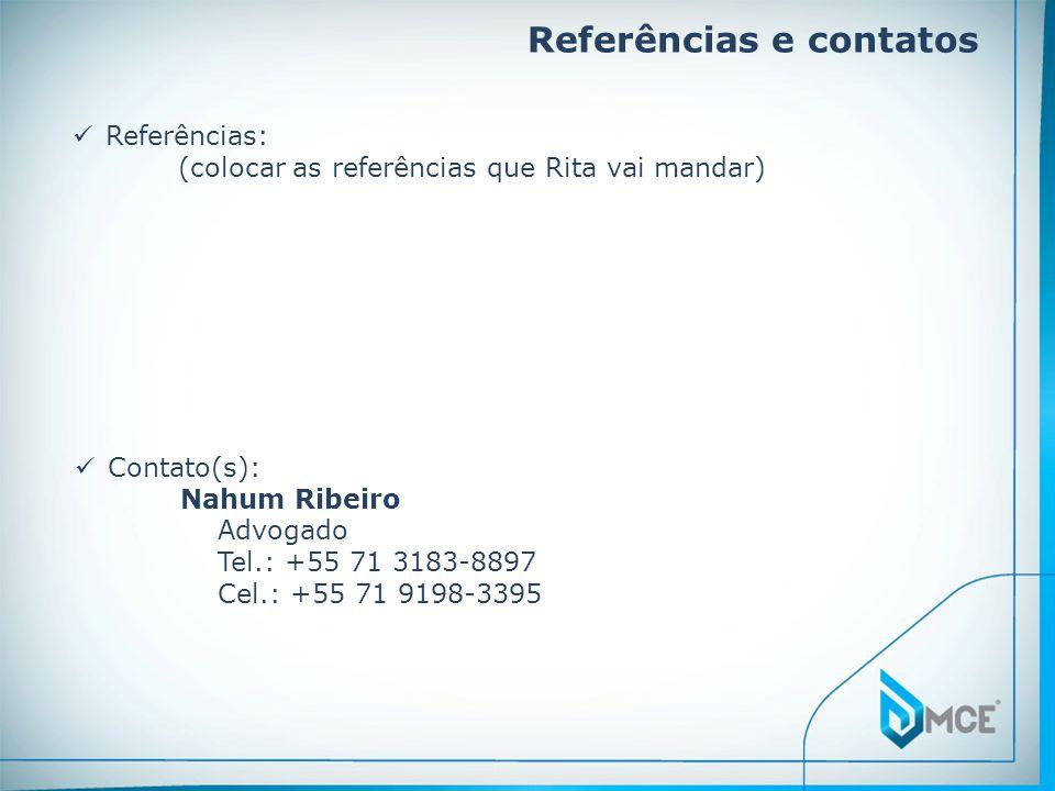 Referências e contatos Contato(s): Nahum Ribeiro Advogado Tel.: +55 71 3183-8897 Cel.: +55 71 9198-3395 Referências: (colocar as referências que Rita vai mandar)