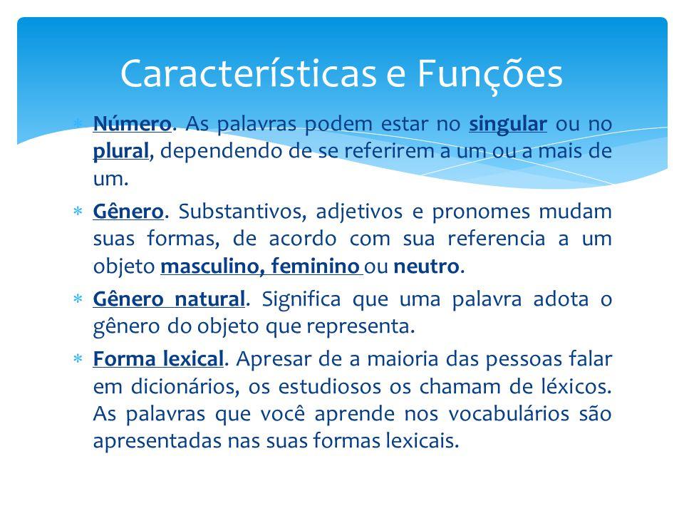  Número. As palavras podem estar no singular ou no plural, dependendo de se referirem a um ou a mais de um.  Gênero. Substantivos, adjetivos e prono