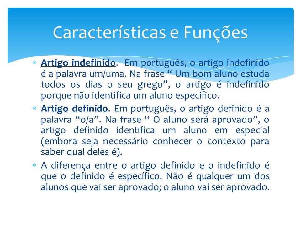 """ Artigo indefinido. Em português, o artigo indefinido é a palavra um/uma. Na frase """" Um bom aluno estuda todos os dias o seu grego"""", o artigo é indef"""