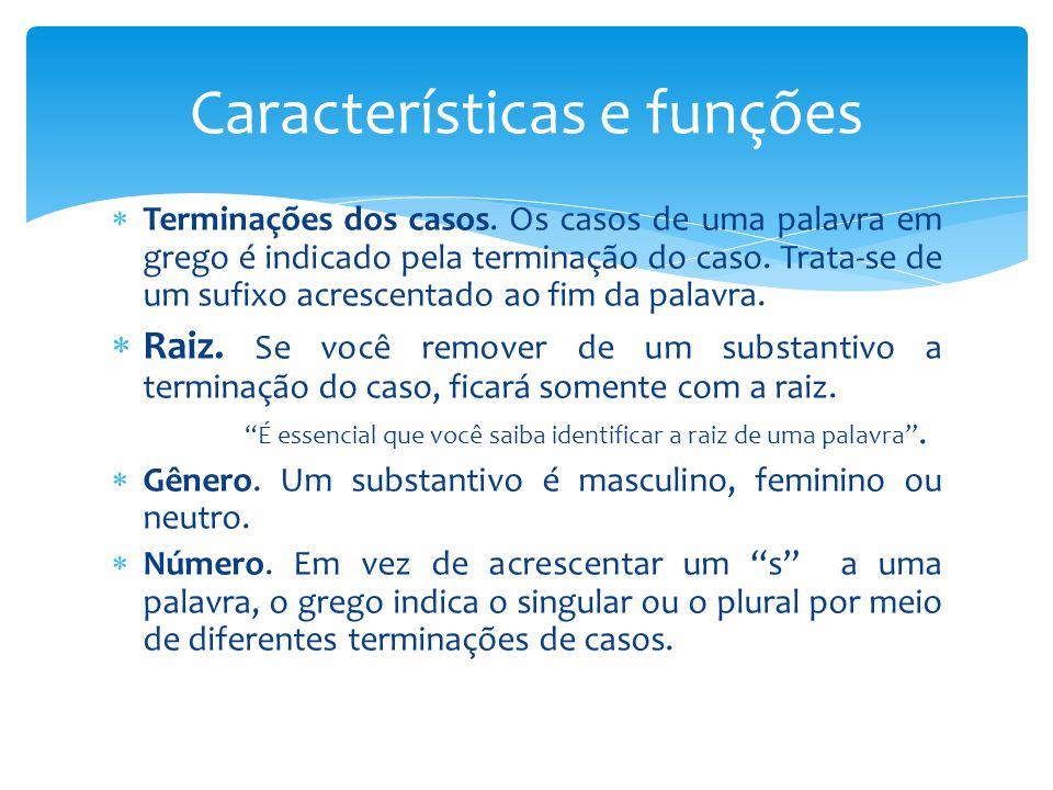  Terminações dos casos. Os casos de uma palavra em grego é indicado pela terminação do caso. Trata-se de um sufixo acrescentado ao fim da palavra. 