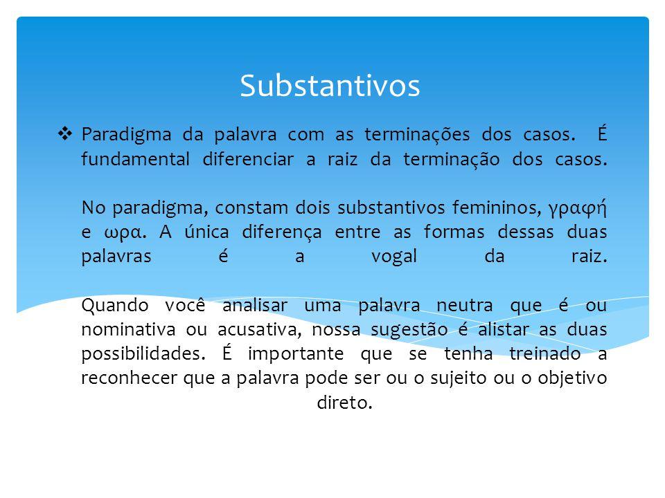  Paradigma da palavra com as terminações dos casos. É fundamental diferenciar a raiz da terminação dos casos. No paradigma, constam dois substantivos