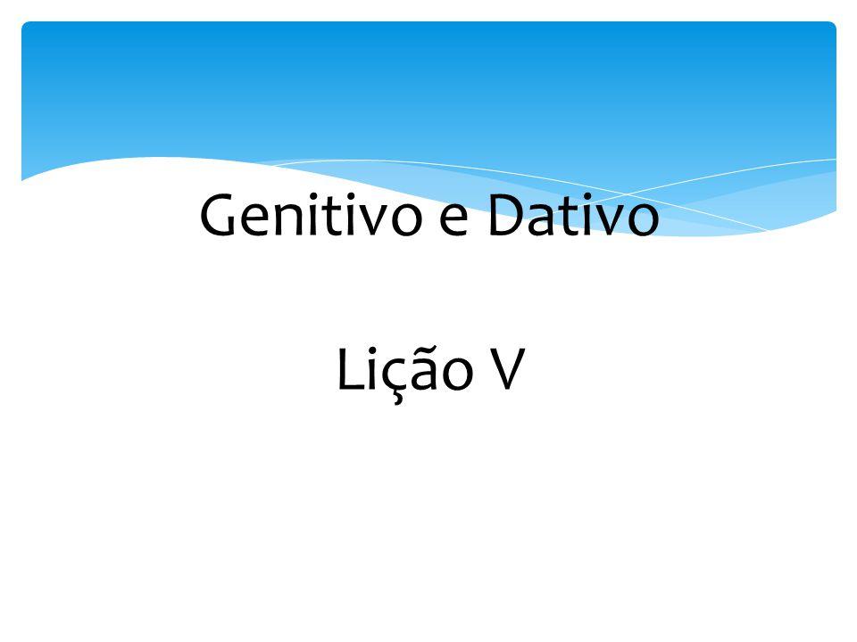 Genitivo e Dativo Lição V