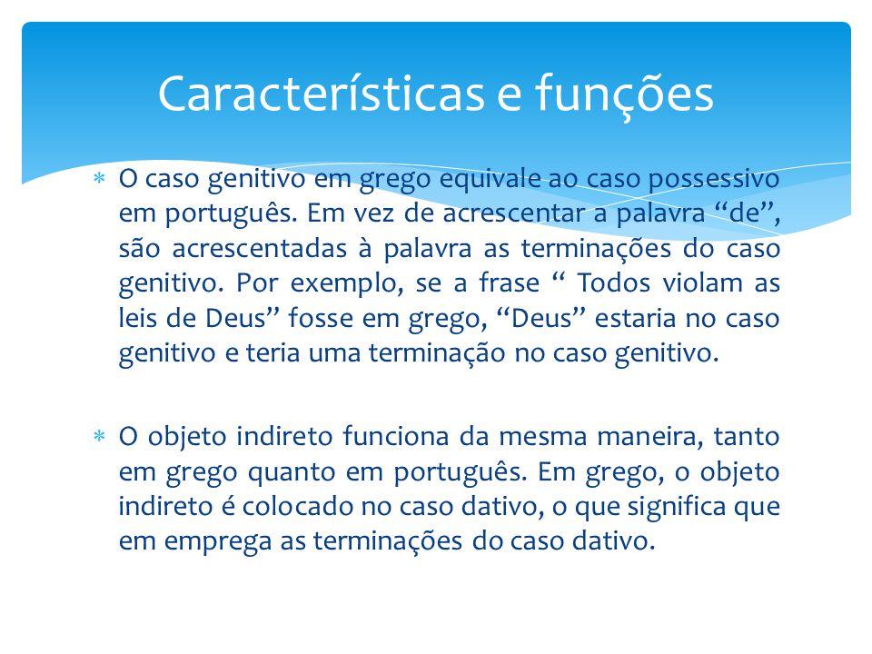 """ O caso genitivo em grego equivale ao caso possessivo em português. Em vez de acrescentar a palavra """"de"""", são acrescentadas à palavra as terminações"""
