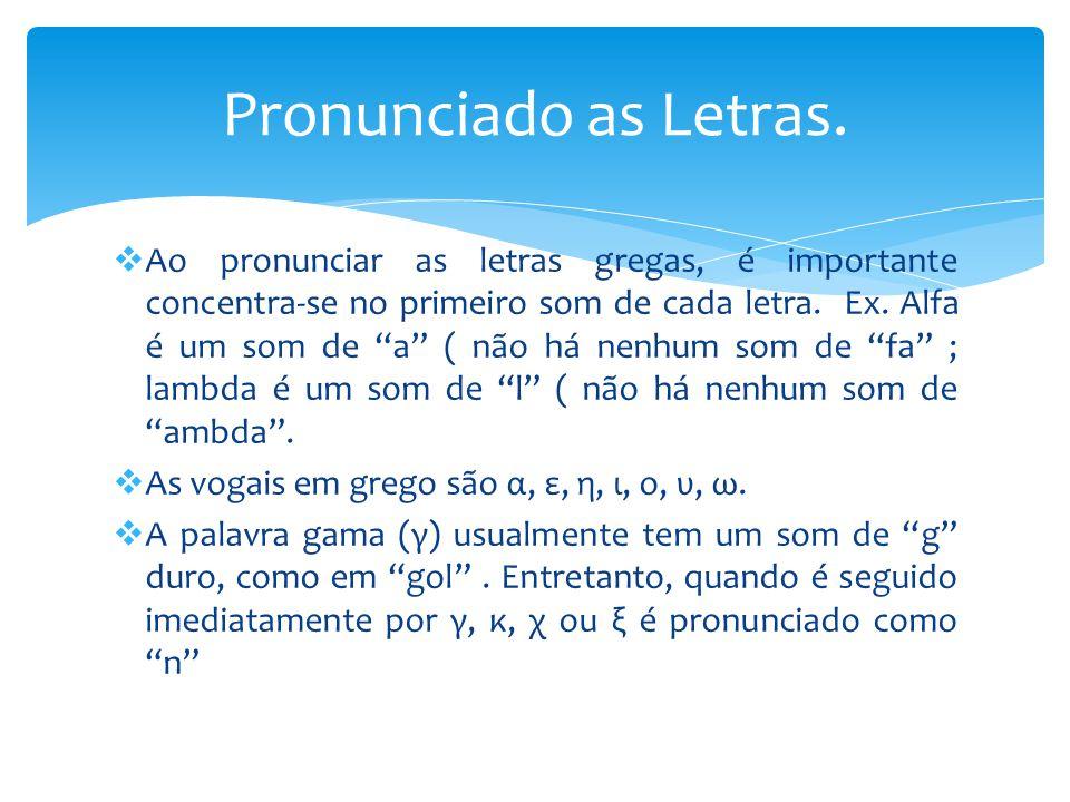 """ Ao pronunciar as letras gregas, é importante concentra-se no primeiro som de cada letra. Ex. Alfa é um som de """"a"""" ( não há nenhum som de """"fa"""" ; lamb"""