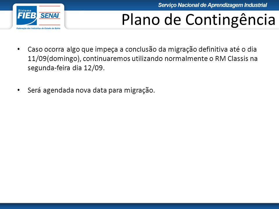Plano de Contingência Caso ocorra algo que impeça a conclusão da migração definitiva até o dia 11/09(domingo), continuaremos utilizando normalmente o RM Classis na segunda-feira dia 12/09.