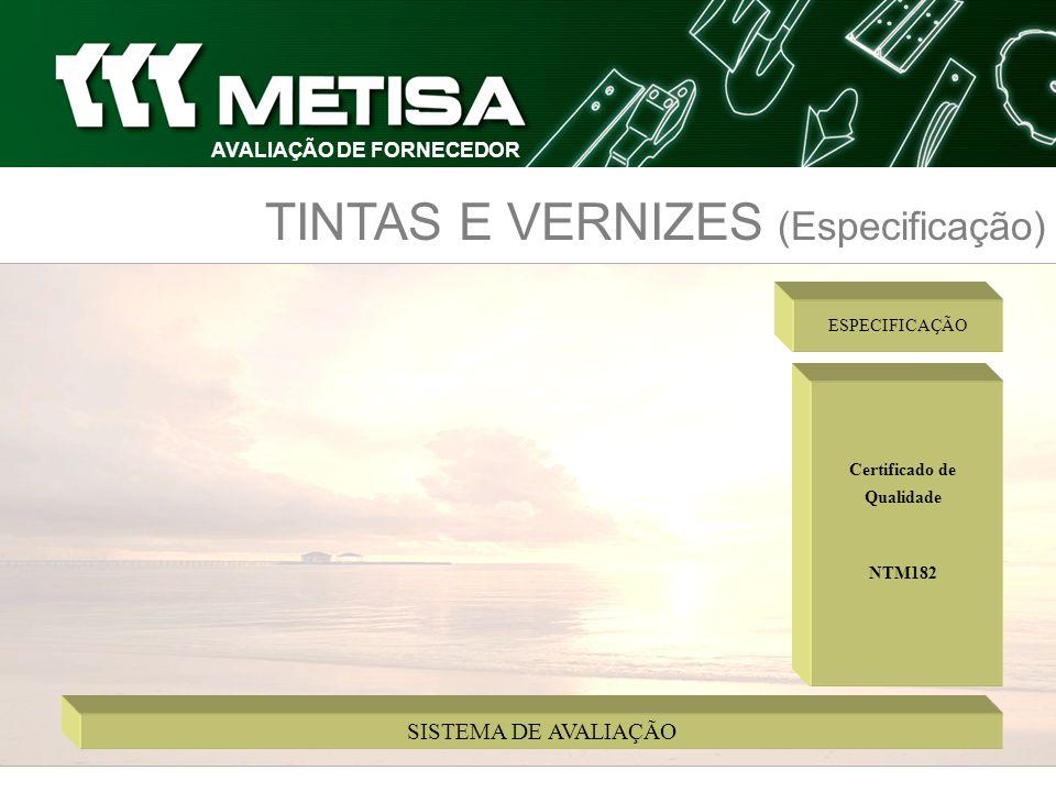 SISTEMA DE AVALIAÇÃO AVALIAÇÃO DE FORNECEDOR TINTAS E VERNIZES (Especificação) Certificado de Qualidade NTM182 ESPECIFICAÇÃO