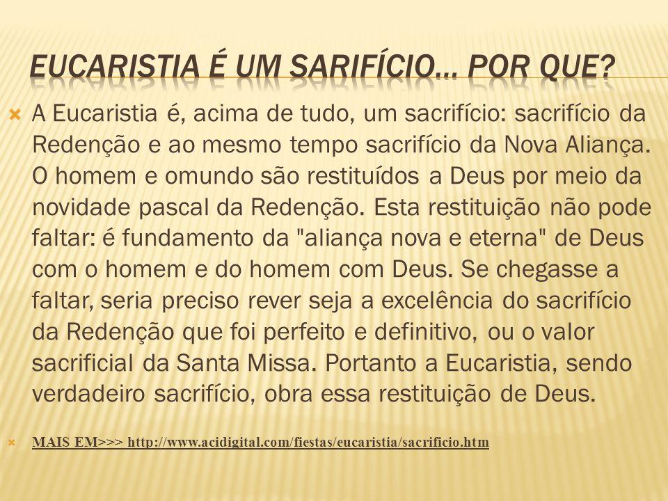  A Eucaristia é, acima de tudo, um sacrifício: sacrifício da Redenção e ao mesmo tempo sacrifício da Nova Aliança. O homem e omundo são restituídos a