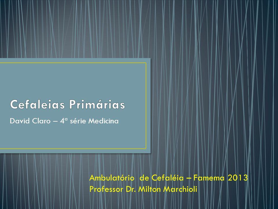 David Claro – 4ª série Medicina Ambulatório de Cefaléia – Famema 2013 Professor Dr.