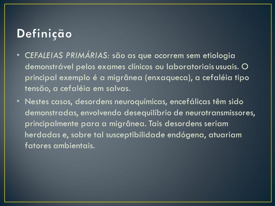 CEFALEIAS PRIMÁRIAS: são as que ocorrem sem etiologia demonstrável pelos exames clínicos ou laboratoriais usuais.
