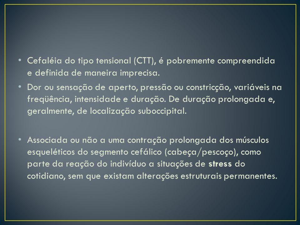 Cefaléia do tipo tensional (CTT), é pobremente compreendida e definida de maneira imprecisa.