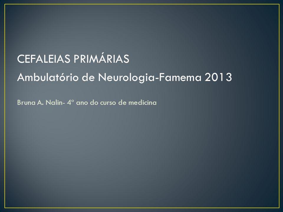CEFALEIAS PRIMÁRIAS Ambulatório de Neurologia-Famema 2013 Bruna A.