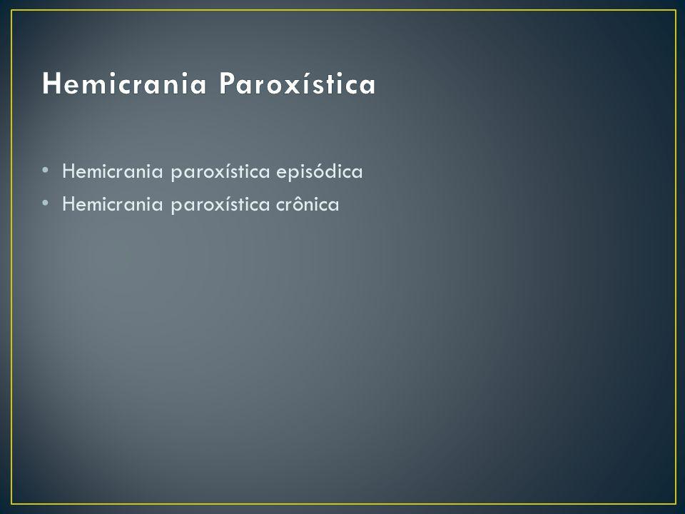 Hemicrania paroxística episódica Hemicrania paroxística crônica