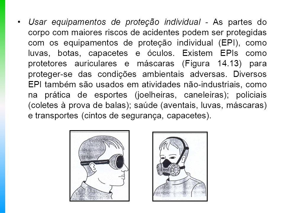 Usar equipamentos de proteção individual - As partes do corpo com maiores riscos de acidentes podem ser protegidas com os equipamentos de proteção ind