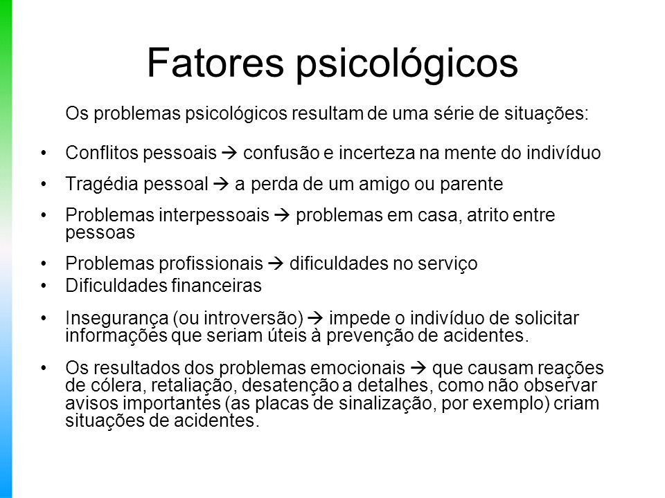 Fatores psicológicos Os problemas psicológicos resultam de uma série de situações: Conflitos pessoais  confusão e incerteza na mente do indivíduo Tra